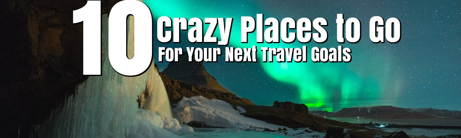 TRAVEL: 10 Crazy Places to Go and Things to Do For Your Next Travel Goal - thejerny.com