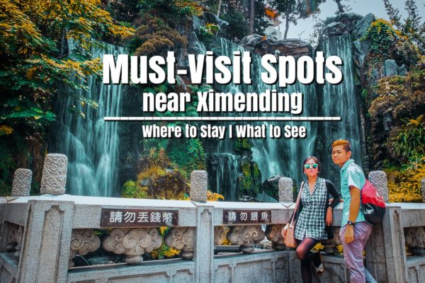 Must Visit Spots Near Ximending Where To Stay What To See