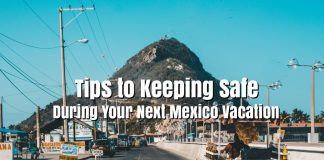 Tips To Keeping Safe During Your Next Mexico Vacation