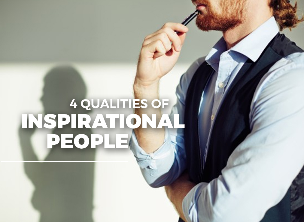 Discover These 4 Qualities of Inspirational People